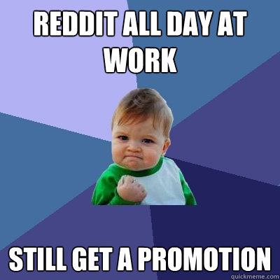 Reddit all day at work Still get a promotion - Reddit all day at work Still get a promotion  Success Kid