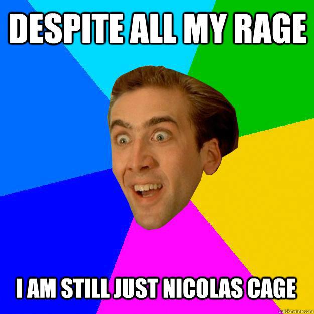DESPITE ALL MY RAGE i am still just nicolas cage  Nicolas Cage