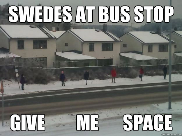 Swedes at bus stop give         me       space