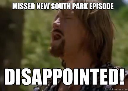 missed new south park episode disappointed!
