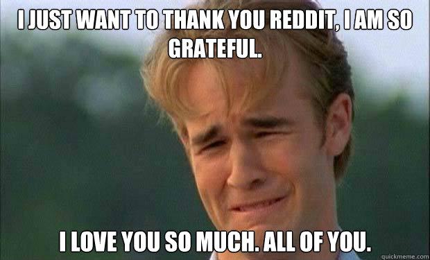Funny Birthday Meme Reddit : I just want to thank you reddit am so grateful love