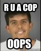 r u a cop oops