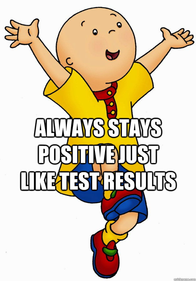 Always stays positive just like Test results