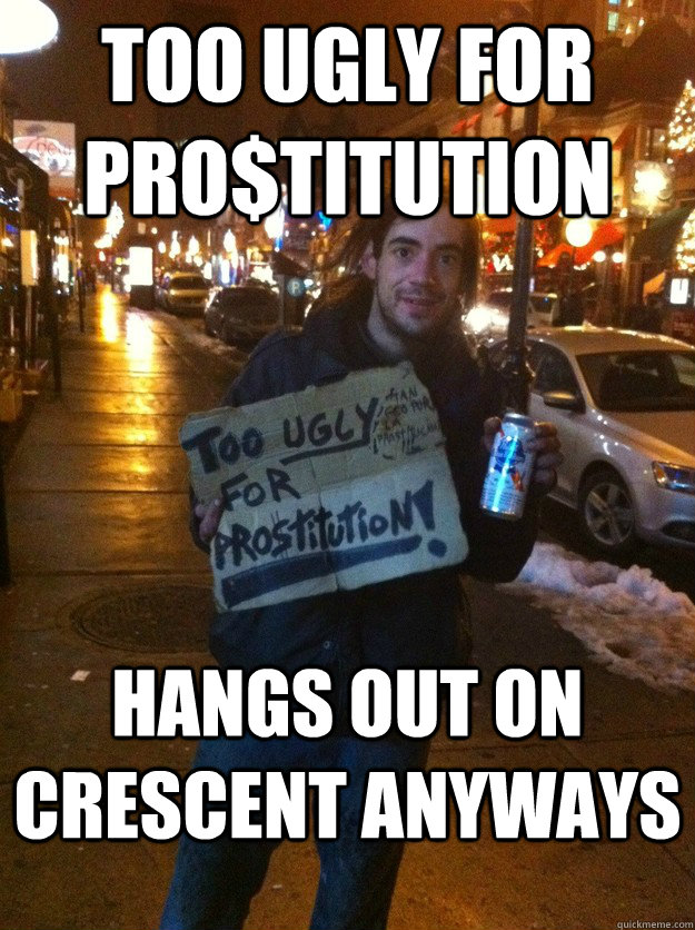 too ugly for pro$titution hangs out on crescent anyways - too ugly for pro$titution hangs out on crescent anyways  Misc