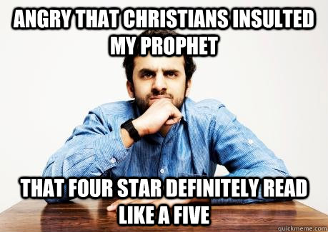 ANGRY THAT CHRISTIANS INSULTED MY PROPHET THAT FOUR STAR DEFINITELY READ LIKE A FIVE  CONFUSED MUSLIM