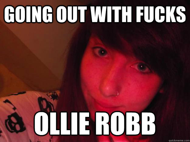 going out with fucks ollie robb