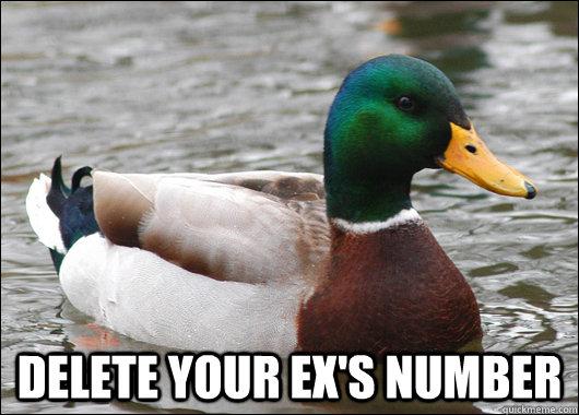 Delete your ex's number -  Delete your ex's number  Actual Advice Mallard