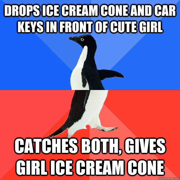 Drops ice cream cone and car keys in front of cute girl Catches both, gives girl ice cream cone - Drops ice cream cone and car keys in front of cute girl Catches both, gives girl ice cream cone  Socially Awkward Awesome Penguin