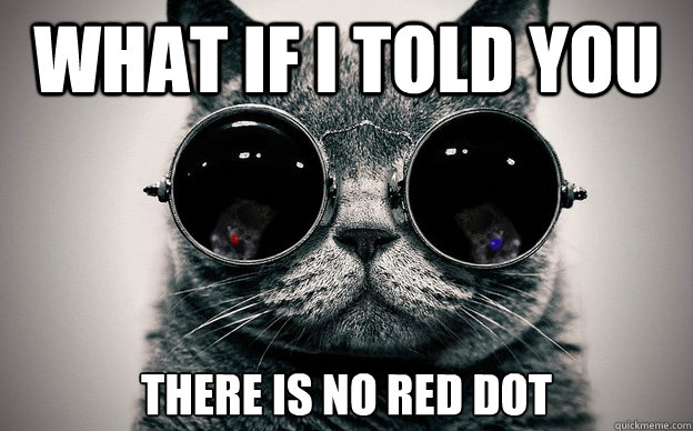 What if i told you  there is no red dot