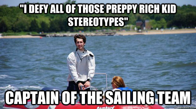 i defy all of those preppy rich kid stereotypes captain of the