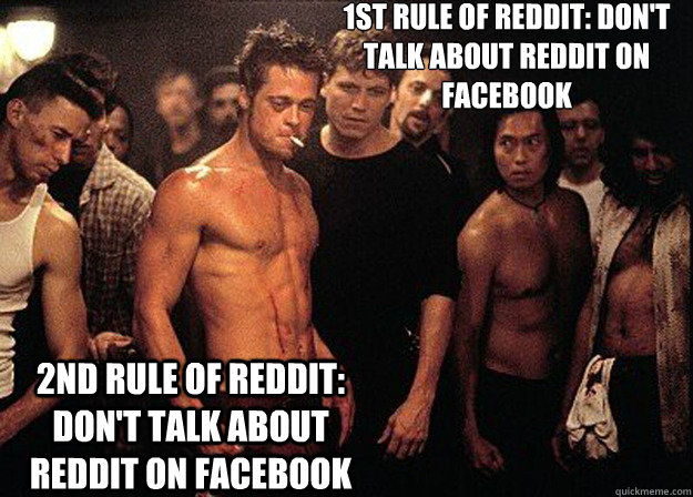 1st RULE of reddit: don't talk about reddit on facebook  2nd RULE of reddit: don't talk about reddit on facebook