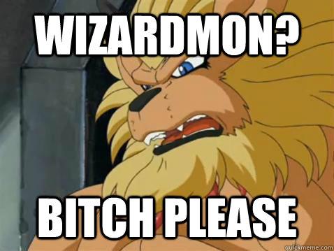 Wizardmon? Bitch Please - Wizardmon? Bitch Please  Leomon