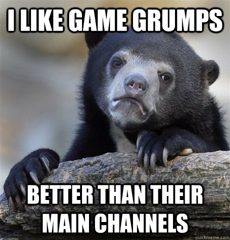 I like Game Grumps  Better than their main channels - I like Game Grumps  Better than their main channels  Confession Bear