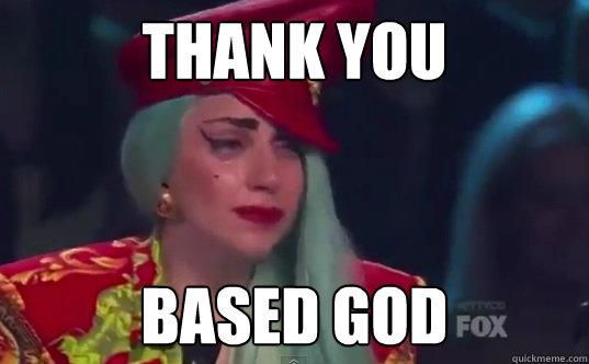 Thank you BAsed God - Thank you BAsed God  Thankyoubasedgod