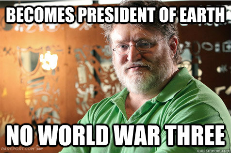 becomes president of earth no world war three  Good Guy Gabe