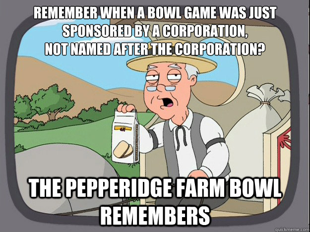 Remember when a bowl game was just sponsored by a corporation, not named after the corporation? the Pepperidge farm bowl remembers - Remember when a bowl game was just sponsored by a corporation, not named after the corporation? the Pepperidge farm bowl remembers  Pepperidge Farm Remembers
