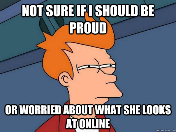 Not sure if I should be proud Or worried about what she looks at online - Not sure if I should be proud Or worried about what she looks at online  Futurama Fry