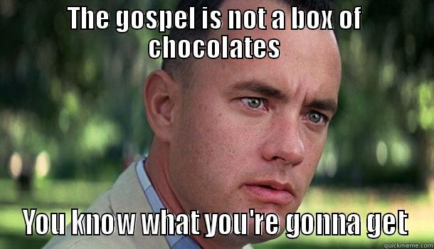 True story - THE GOSPEL IS NOT A BOX OF CHOCOLATES YOU KNOW WHAT YOU'RE GONNA GET Offensive Forrest Gump