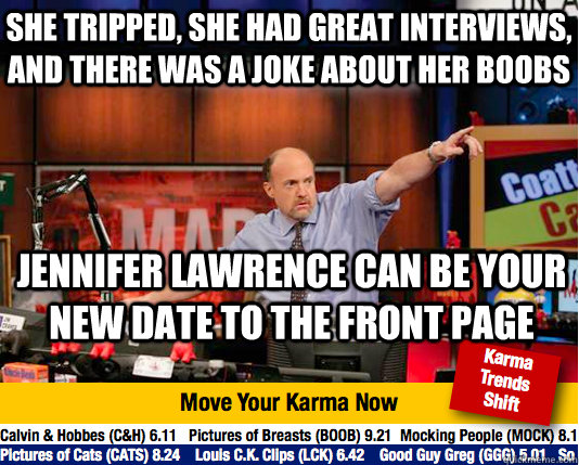 She tripped, she had great interviews, and there was a joke about her boobs jennifer lawrence can be your new date to the front page - She tripped, she had great interviews, and there was a joke about her boobs jennifer lawrence can be your new date to the front page  Mad Karma with Jim Cramer