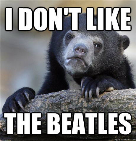I don't like the beatles  Confession Bear
