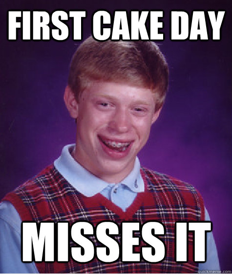 First cake day misses it - First cake day misses it  Misc