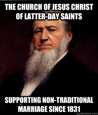 The Church of Jesus Christ of Latter-Day Saints Supporting non-traditional marriage since 1831