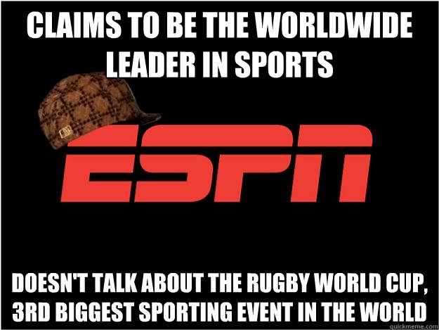 Claims to be the Worldwide Leader in Sports Doesn't talk about the Rugby World Cup, 3rd biggest sporting event in the world - Claims to be the Worldwide Leader in Sports Doesn't talk about the Rugby World Cup, 3rd biggest sporting event in the world  Scumbag espn