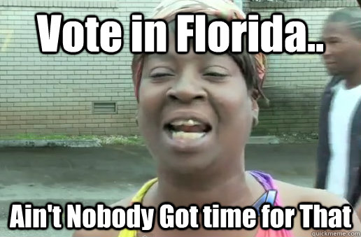 Vote in Florida.. Ain't Nobody Got time for That