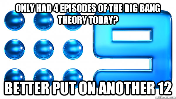 Only had 4 episodes of The Big bang theory today? better put on another 12 - Only had 4 episodes of The Big bang theory today? better put on another 12  Misc
