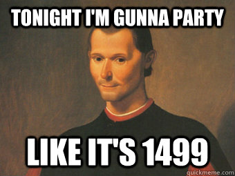 Tonight I'm gunna party like it's 1499
