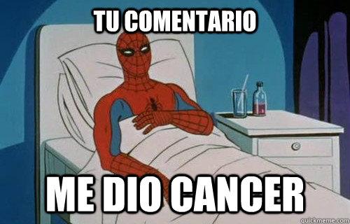 Tu comentario me dio cancer