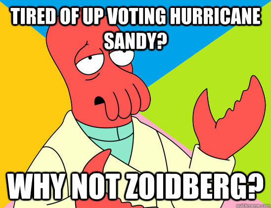 Tired of up voting Hurricane Sandy? Why not zoidberg? - Tired of up voting Hurricane Sandy? Why not zoidberg?  Misc