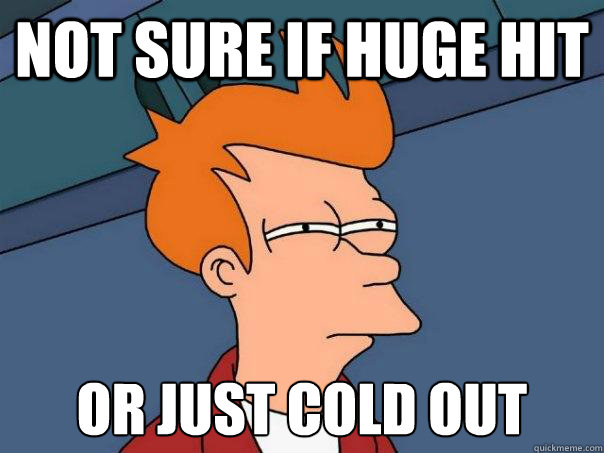 Not sure if huge hit Or just cold out - Not sure if huge hit Or just cold out  Futurama Fry