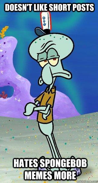 Doesn't Like Short Posts Hates Spongebob memes more