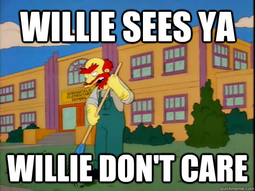 Willie sees ya Willie don't care