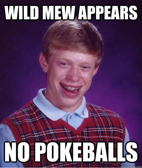 Wild mew appears no pokeballs - Wild mew appears no pokeballs  Bad Luck Brian