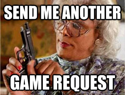Send me another game request
