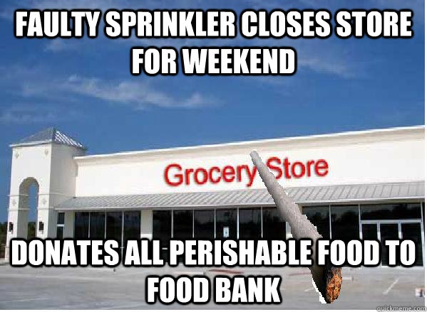 Faulty sprinkler closes store for weekend Donates all perishable food to food bank  - Faulty sprinkler closes store for weekend Donates all perishable food to food bank   Good Guy Grocery Store