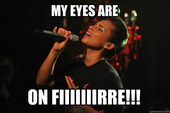 3de76a7bac1406a85ce1f5a59929cf93ffd711c844472d02123dc1ad086127ea my eyes are on fiiiiiiirre!!! alicia keys quickmeme