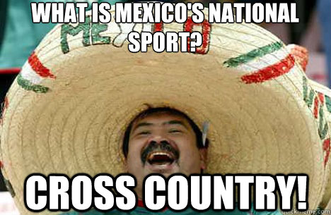 What is mexico's national sport? Cross Country! - What is mexico's national sport? Cross Country!  Merry mexican