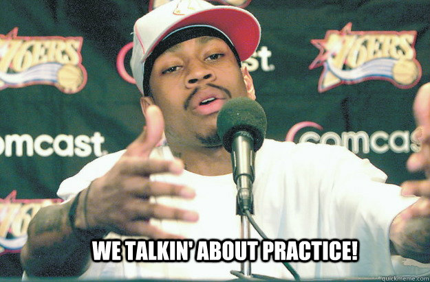 We talkin' about practice!   Allen Iverson Practice