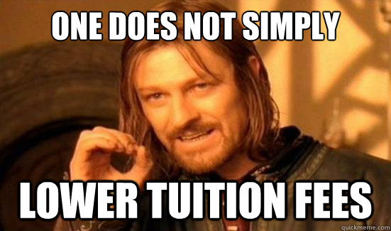 One Does Not Simply Lower Tuition fees - One Does Not Simply Lower Tuition fees  Boromir
