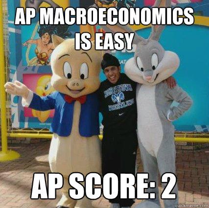3df2fae6e76ad731d76fce0815f830eab7e897b7ffb803791cd2e61bced8b33f ap macroeconomics is easy ap score 2 buuji bitch quickmeme