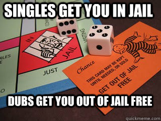 Singles Get You In Jail Dubs Get You Out Of Jail Free 4chan