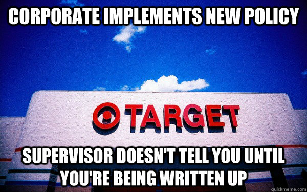 corporate implements new policy supervisor doesn't tell you until you're being written up  Scumbag Target