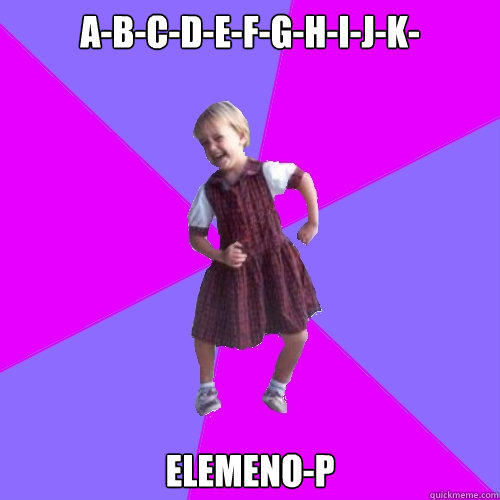 A-B-C-D-E-F-G-H-I-J-K- Elemeno-p  Socially awesome kindergartener