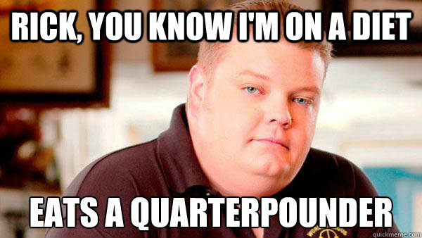 rick, you know i'm on a diet Eats a quarterpounder  Pawn Stars