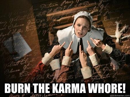 Burn the karma whore!