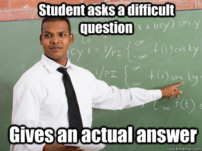 Student asks a difficult question Gives an actual answer - Student asks a difficult question Gives an actual answer  Good Guy Teacher