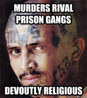 Murders rival prison gangs Devoutly religious
